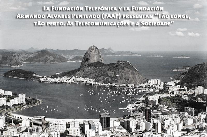 "La Fundación Telefónica y la Fundación Armando Alvares Penteado (FAAP) presentan ""Tão longe, tão perto. As Telecomunicações e a Sociedade"""