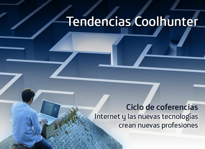 """Tendencias Coolhunter. Ciclo """"Internet y las nuevas tecnologías crean nuevas profesiones"""""""