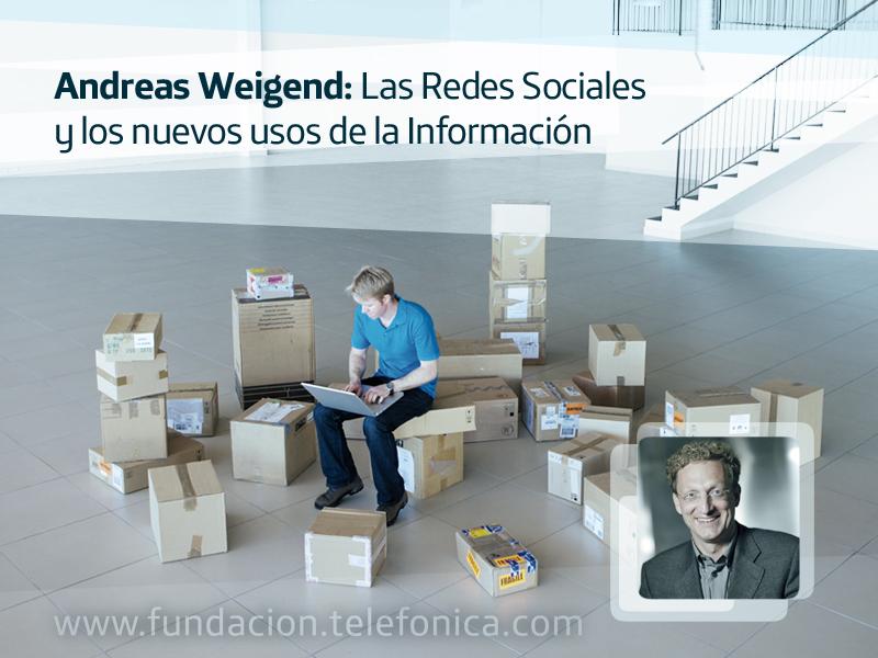 Andreas Weigend: Las Redes Sociales y los nuevos usos de la Información