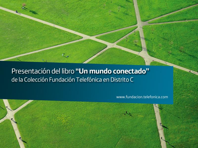 """Presentación del libro """"Un mundo conectado"""" de la Colección Fundación Telefónica en Distrito C"""