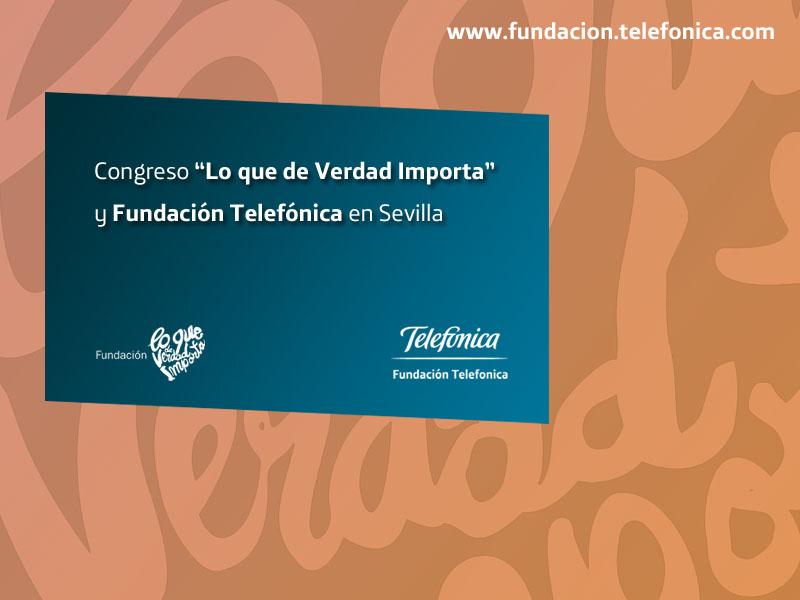 """Congreso """"Lo que de Verdad Importa"""" y Fundación Telefónica en Sevilla"""