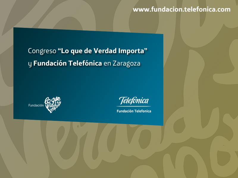 """Congreso """"Lo que de Verdad Importa"""" y Fundación Telefónica en Zaragoza"""