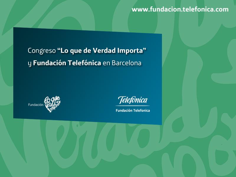 """Congreso """"Lo que de Verdad Importa"""" y Fundación Telefónica en Barcelona"""