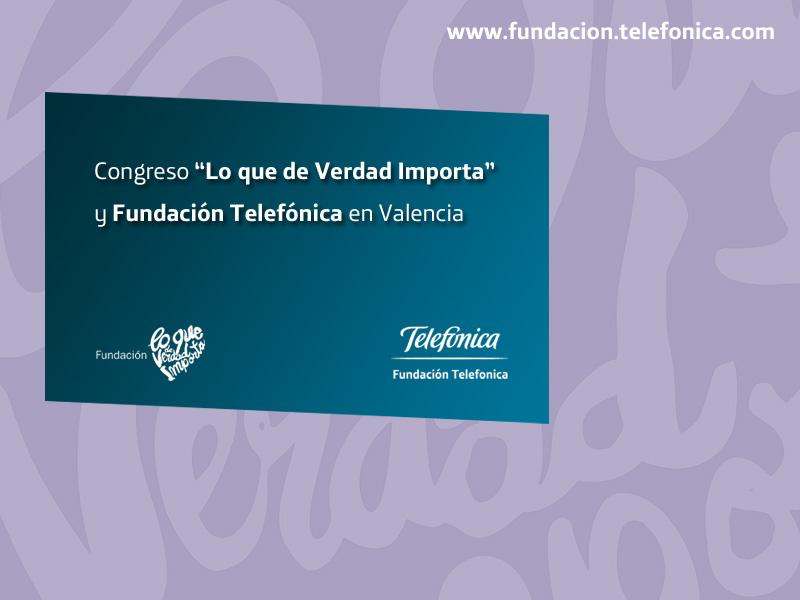 """Congreso Fundación Telefónica y Fundación """"Lo que de Verdad Importa"""" en Valencia"""