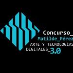 Fundación Telefónica convoca en Chile el Concurso Matilde Pérez. Arte y Tecnologías Digitales 3.0.