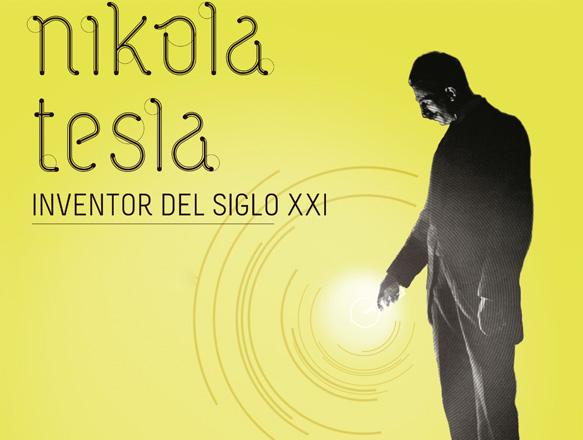 Nikola Tesla. Inventor del siglo XXI